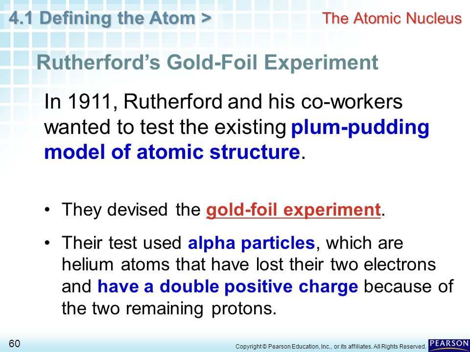 4.1 Defining the Atom > 60 Copyright © Pearson Education, Inc., or its affiliates. All Rights Reserved. The Atomic Nucleus Rutherford's Gold-Foil Expe