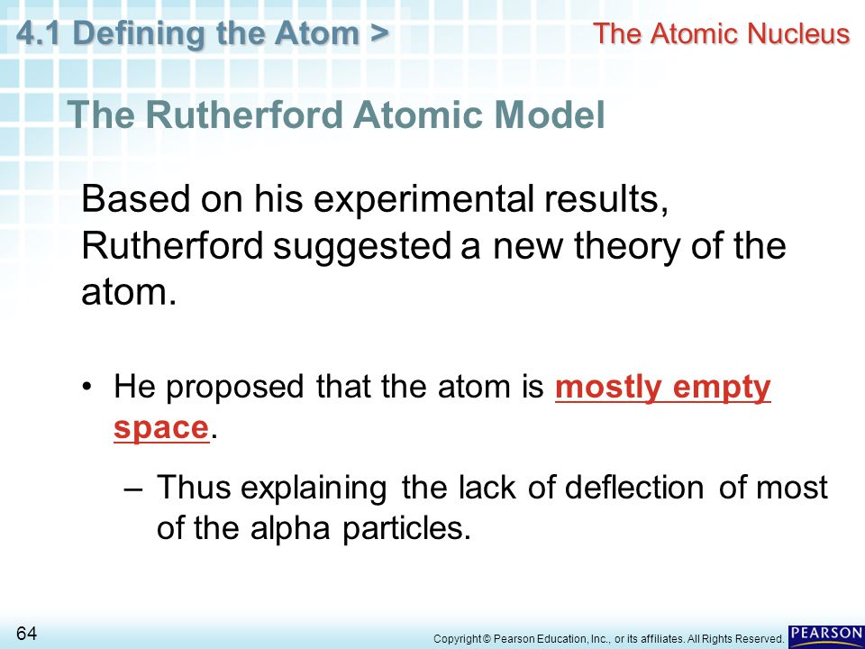 4.1 Defining the Atom > 64 Copyright © Pearson Education, Inc., or its affiliates. All Rights Reserved. The Atomic Nucleus The Rutherford Atomic Model