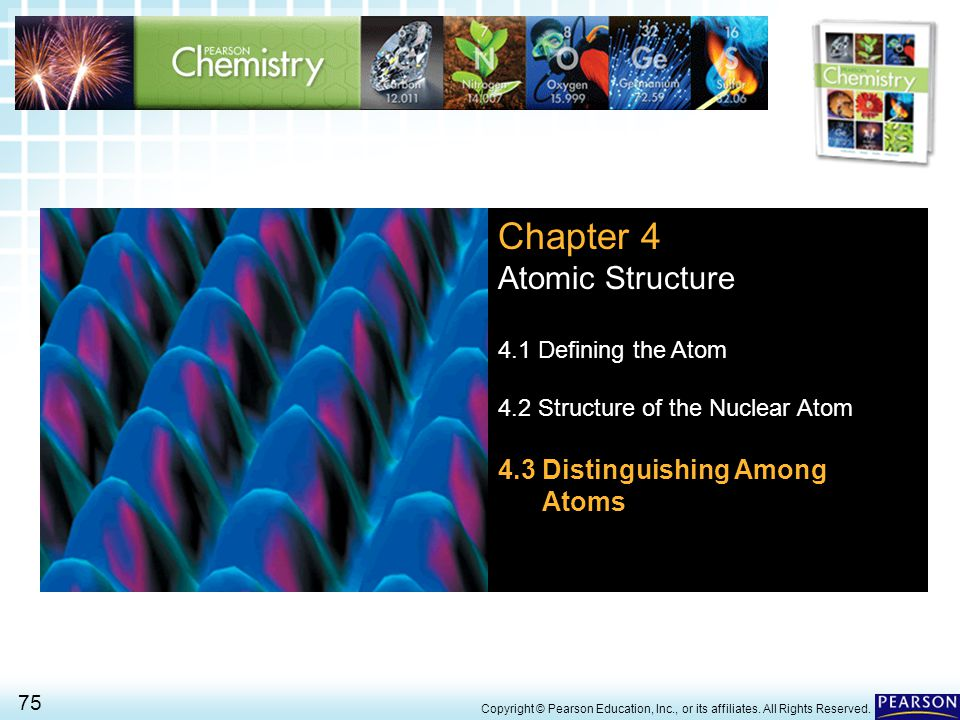 4.1 Defining the Atom > 75 Copyright © Pearson Education, Inc., or its affiliates. All Rights Reserved. Chapter 4 Atomic Structure 4.1 Defining the At