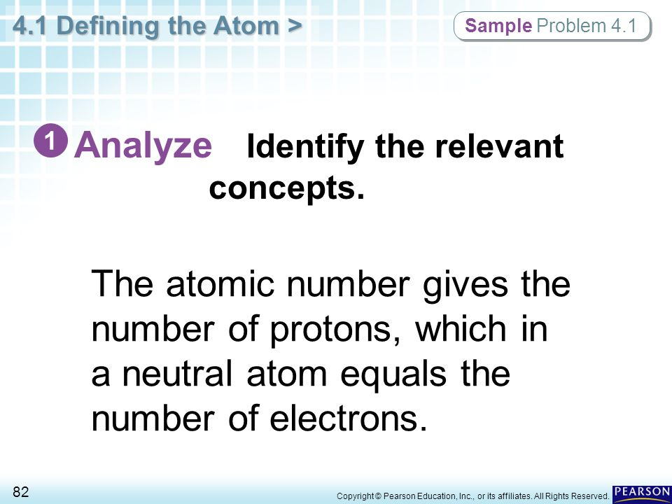 4.1 Defining the Atom > 82 Copyright © Pearson Education, Inc., or its affiliates. All Rights Reserved. Sample Problem 4.1 The atomic number gives the