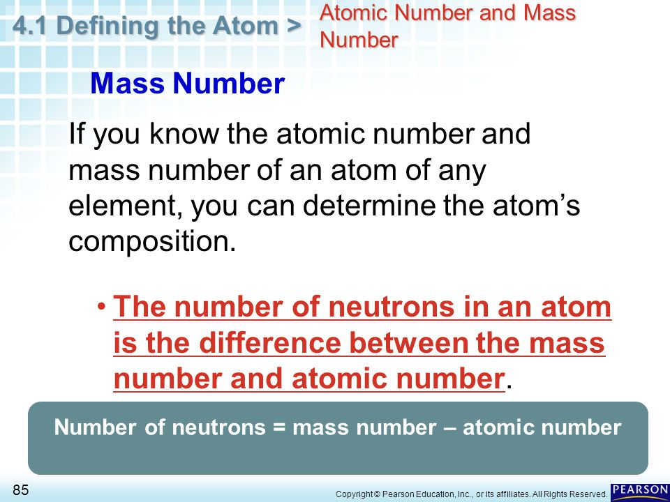 4.1 Defining the Atom > 85 Copyright © Pearson Education, Inc., or its affiliates. All Rights Reserved. Atomic Number and Mass Number The number of ne