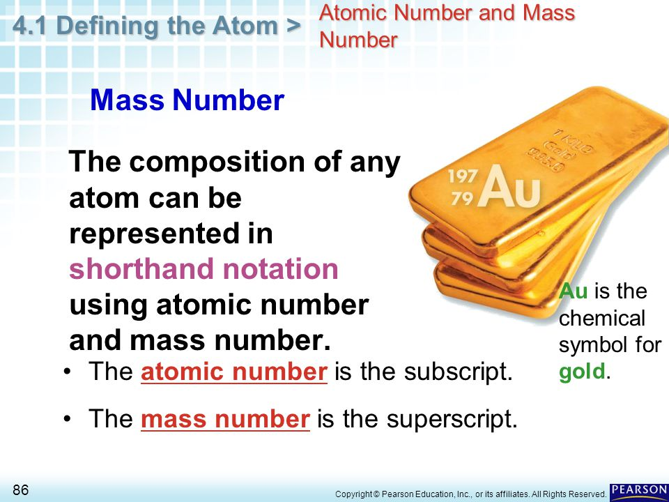 4.1 Defining the Atom > 86 Copyright © Pearson Education, Inc., or its affiliates. All Rights Reserved. Atomic Number and Mass Number The composition