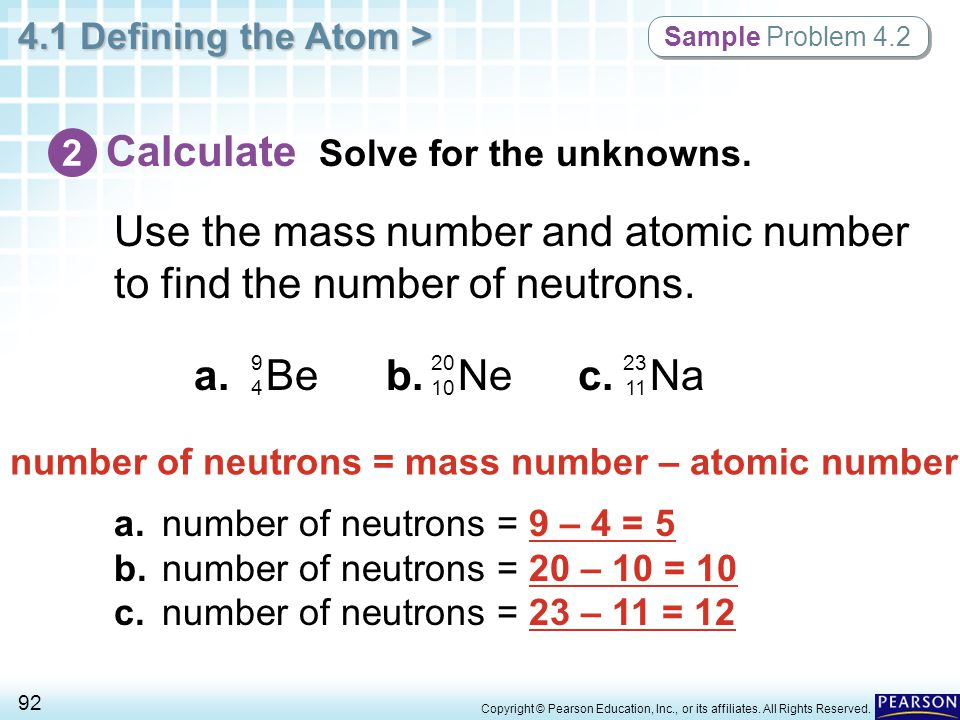 4.1 Defining the Atom > 92 Copyright © Pearson Education, Inc., or its affiliates. All Rights Reserved. Sample Problem 4.2 Use the mass number and ato