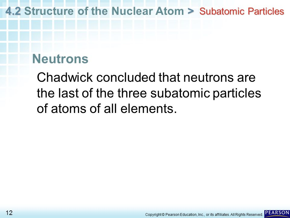 4.2 > 4.2 Structure of the Nuclear Atom > 12 Copyright © Pearson Education, Inc., or its affiliates.