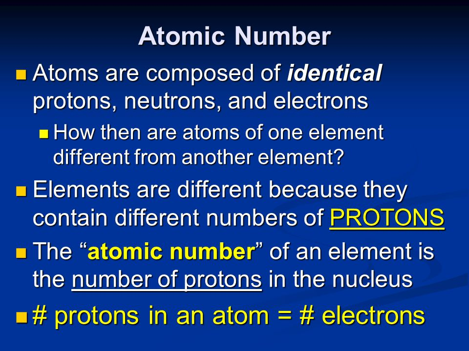 Atomic Number Atoms are composed of identical protons, neutrons, and electrons Atoms are composed of identical protons, neutrons, and electrons How then are atoms of one element different from another element.