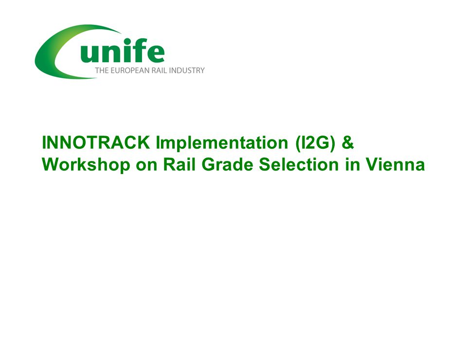 INNOTRACK Implementation (I2G) & Workshop on Rail Grade Selection in Vienna