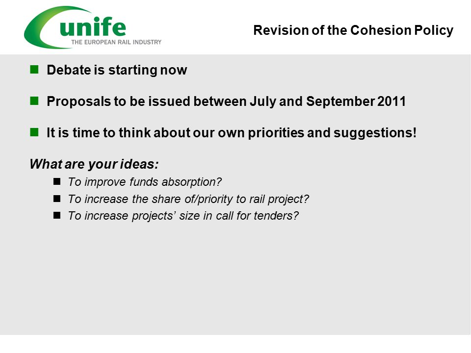 Revision of the Cohesion Policy Debate is starting now Proposals to be issued between July and September 2011 It is time to think about our own priorities and suggestions.