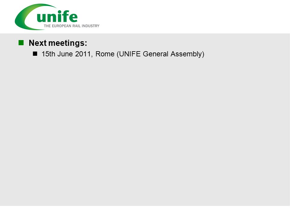 Next meetings: 15th June 2011, Rome (UNIFE General Assembly)