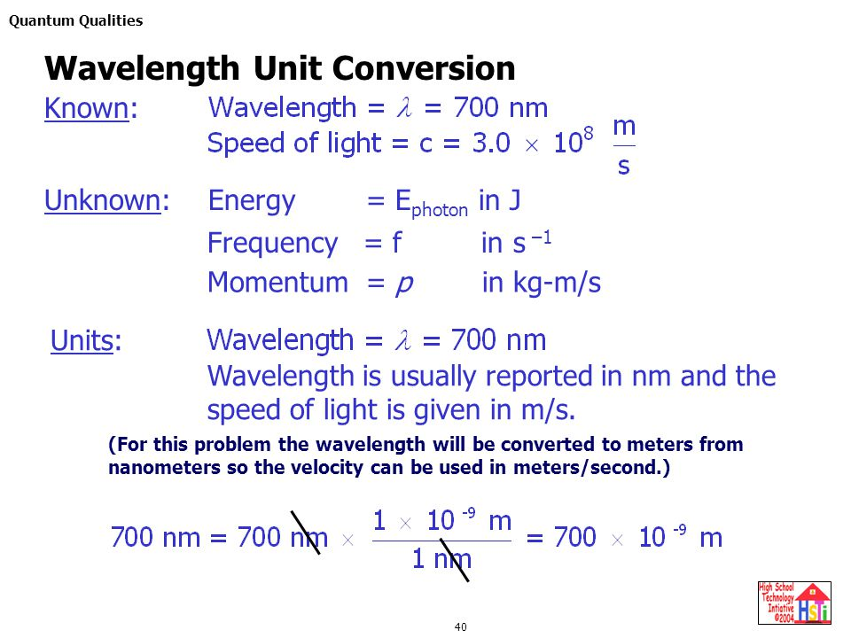 Quantum Qualities 40 Units: Wavelength Unit Conversion Known: Wavelength is usually reported in nm and the speed of light is given in m/s.