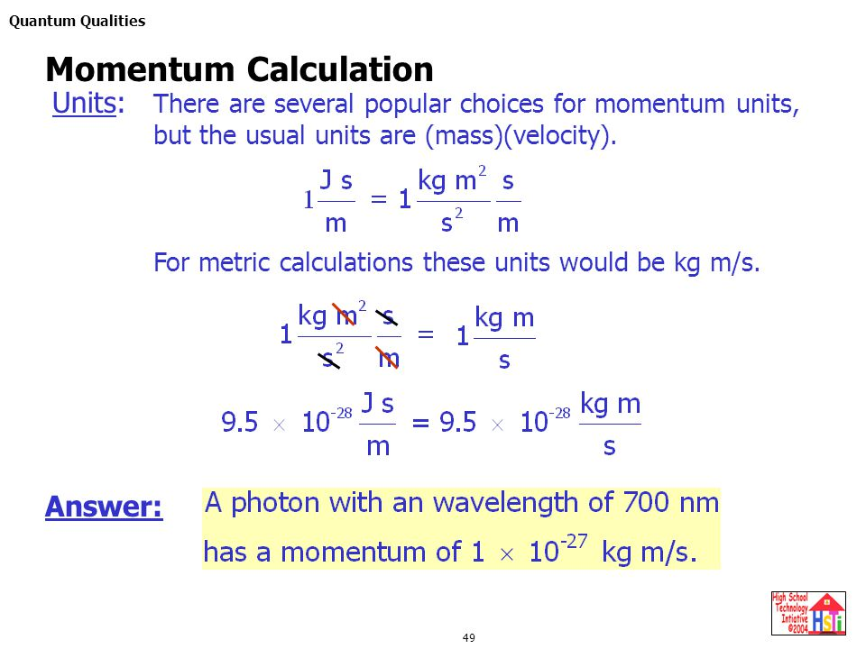 Quantum Qualities 49 Units: Answer: Momentum Calculation There are several popular choices for momentum units, but the usual units are (mass)(velocity).