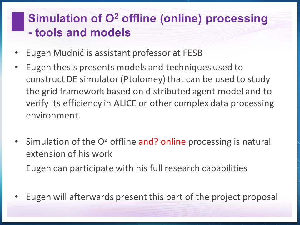 Simulation of O 2 offline (online) processing - tools and models Eugen Mudnić is assistant professor at FESB Eugen thesis presents models and techniqu