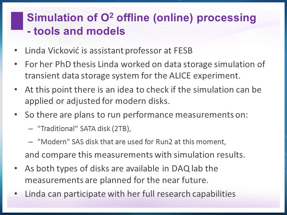 Simulation of O 2 offline (online) processing - tools and models Linda Vicković is assistant professor at FESB For her PhD thesis Linda worked on data