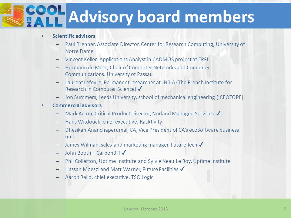 Advisory board members Scientific advisors – Paul Brenner, Associate Director, Center for Research Computing, University of Notre Dame – Vincent Kelle