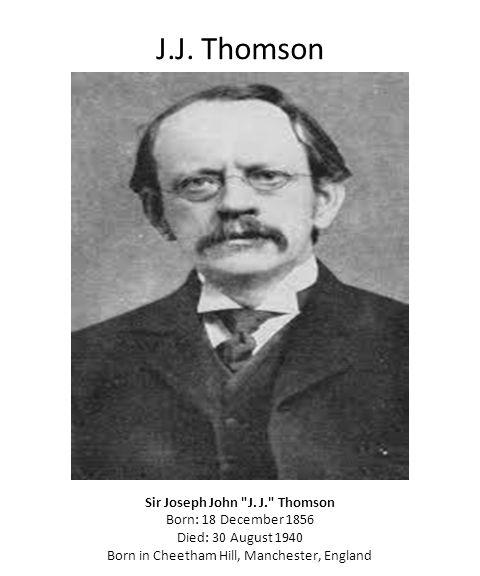 J.J. Thomson Sir Joseph John J.