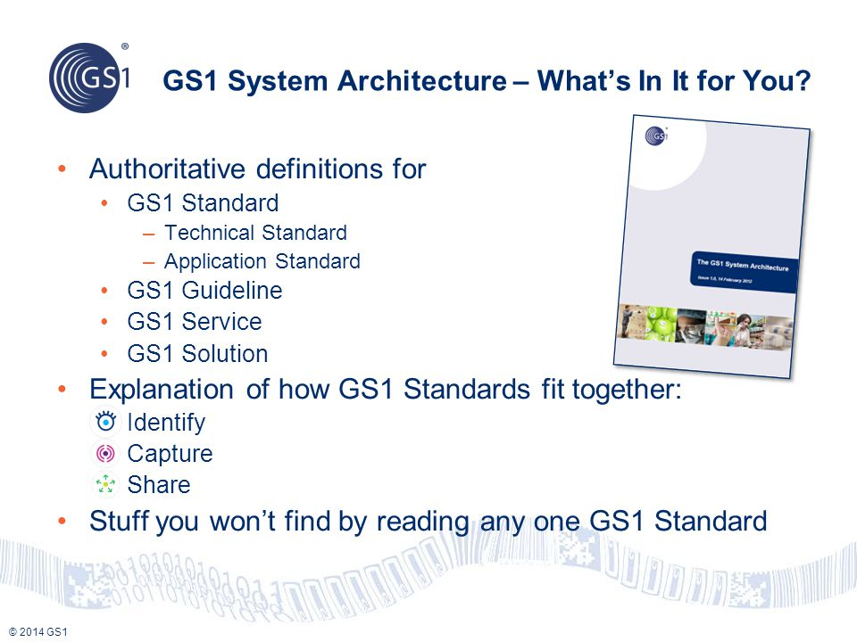 © 2014 GS1 GS1 System Architecture – What's In It for You.