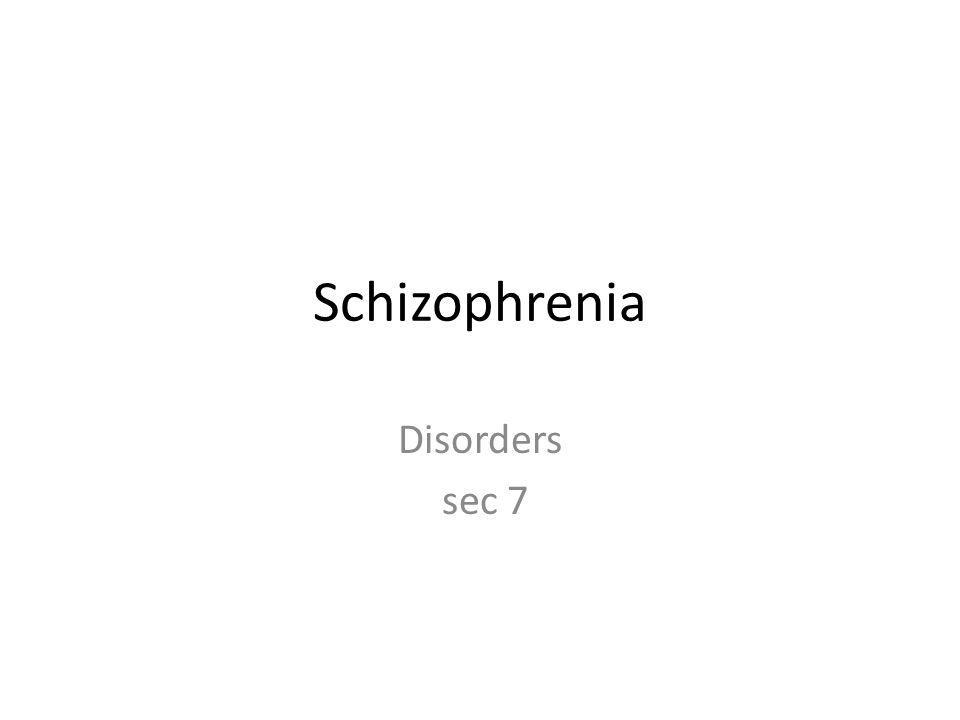 Schizophrenia Disorders sec 7