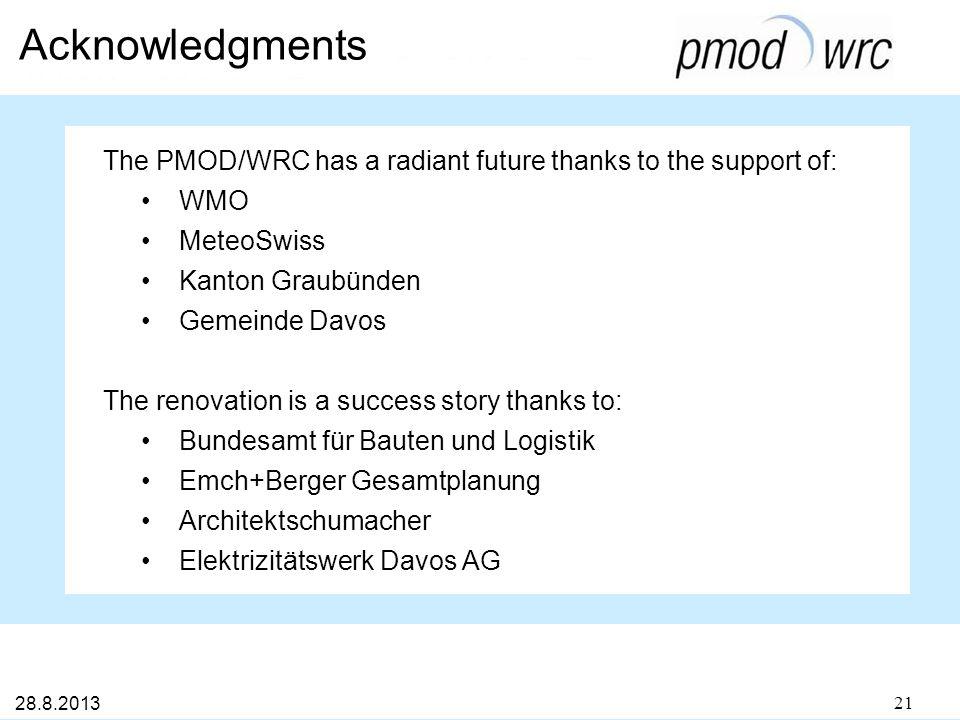 Acknowledgments The PMOD/WRC has a radiant future thanks to the support of: WMO MeteoSwiss Kanton Graubünden Gemeinde Davos The renovation is a success story thanks to: Bundesamt für Bauten und Logistik Emch+Berger Gesamtplanung Architektschumacher Elektrizitätswerk Davos AG 28.8.2013 21