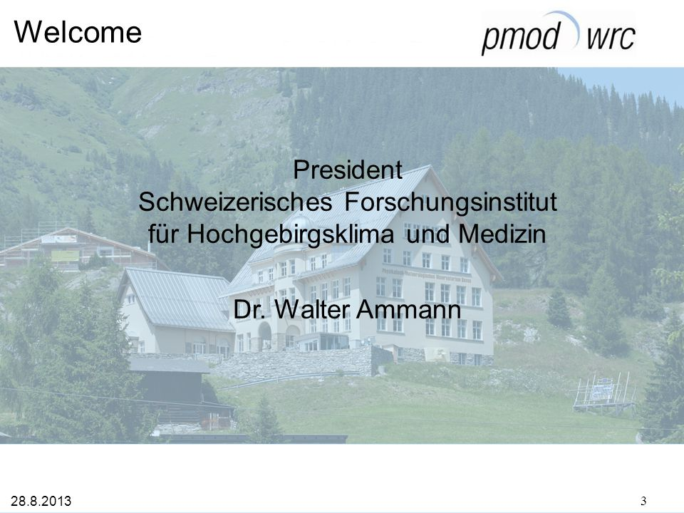 Welcome Swiss representative at WMO Director MeteoSwiss Dr. Christian Plüss 28.8.2013 4