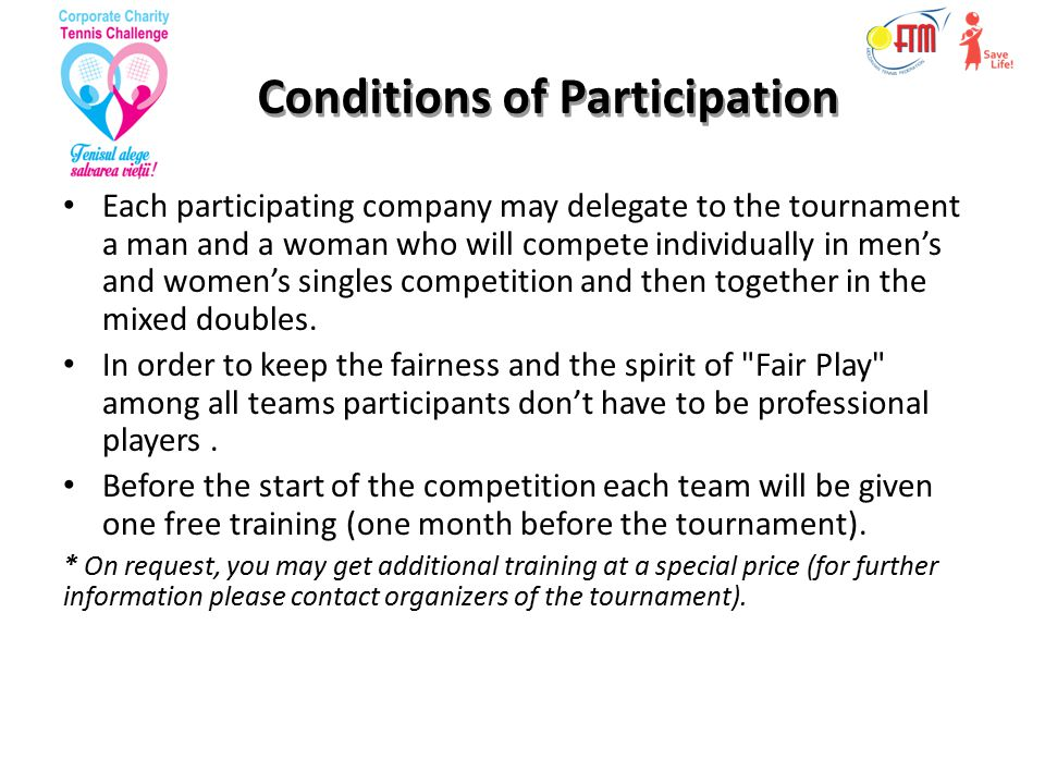 Conditions of Participation Each participating company may delegate to the tournament a man and a woman who will compete individually in men's and women's singles competition and then together in the mixed doubles.