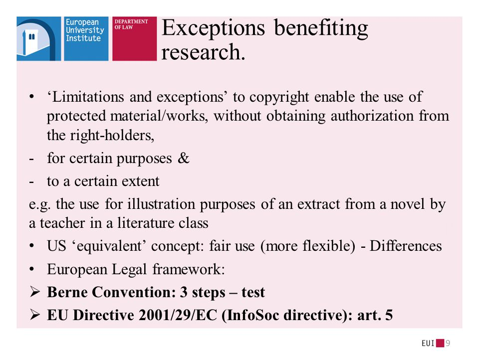 'Limitations and exceptions' to copyright enable the use of protected material/works, without obtaining authorization from the right-holders, -for certain purposes & -to a certain extent e.g.