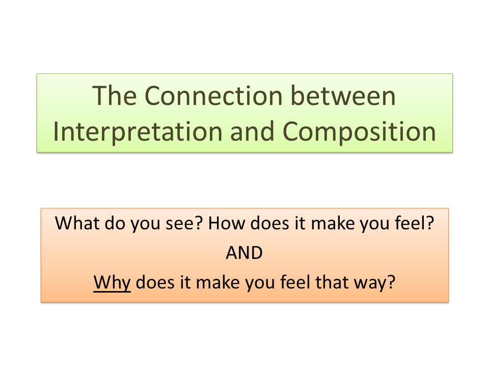 The Connection between Interpretation and Composition What do you see.