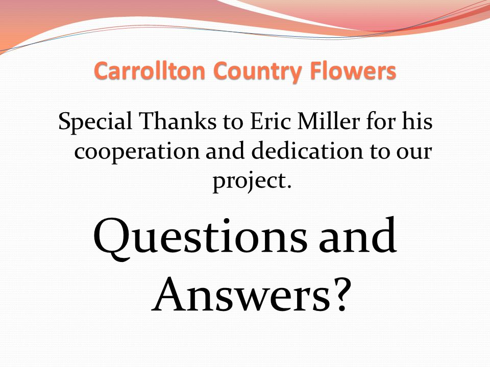 Carrollton Country Flowers Special Thanks to Eric Miller for his cooperation and dedication to our project.