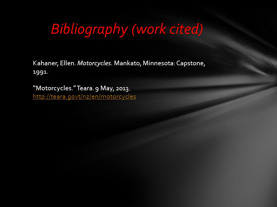 Bibliography (work cited) Kahaner, Ellen. Motorcycles.