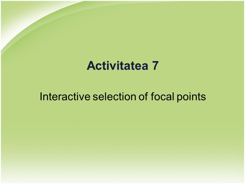 Activitatea 7 Interactive selection of focal points