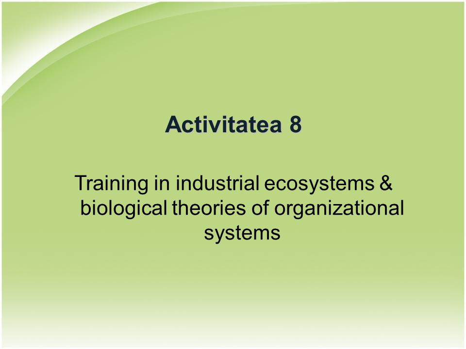 Activitatea 8 Training in industrial ecosystems & biological theories of organizational systems
