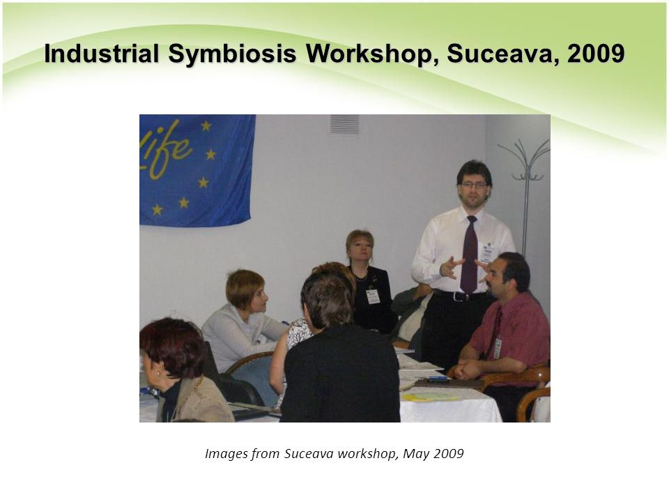 Images from Suceava workshop, May 2009 Industrial Symbiosis Workshop, Suceava, 2009