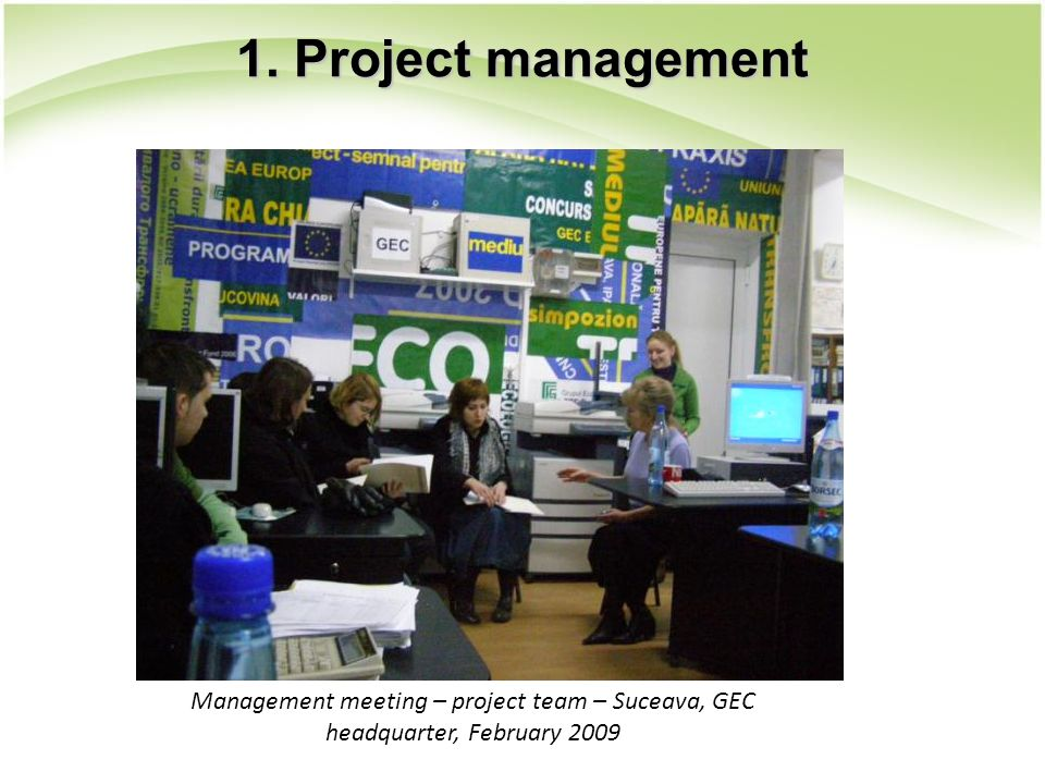 Management meeting – project team – Suceava, GEC headquarter, February 2009 1. Project management