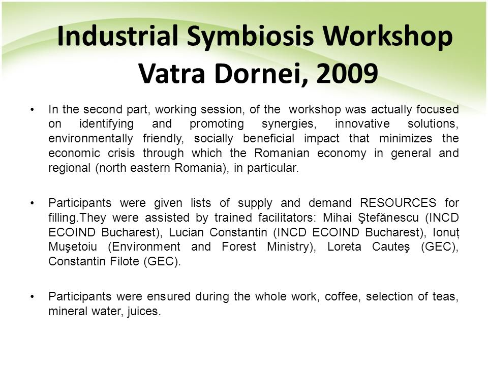 Industrial Symbiosis Workshop Vatra Dornei, 2009 In the second part, working session, of the workshop was actually focused on identifying and promotin