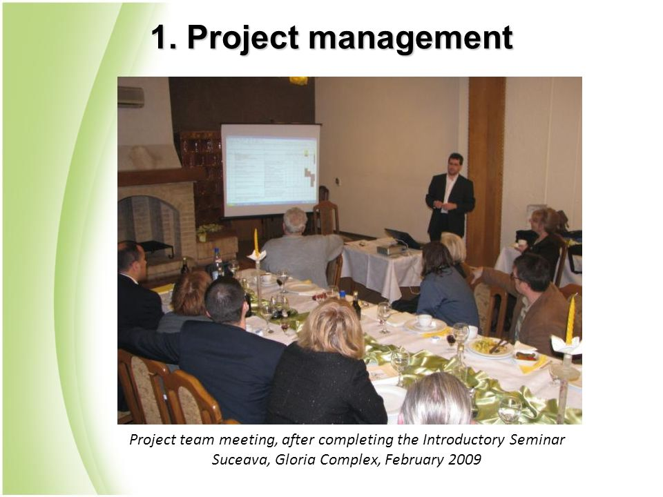 Project team meeting, after completing the Introductory Seminar Suceava, Gloria Complex, February 2009 1. Project management