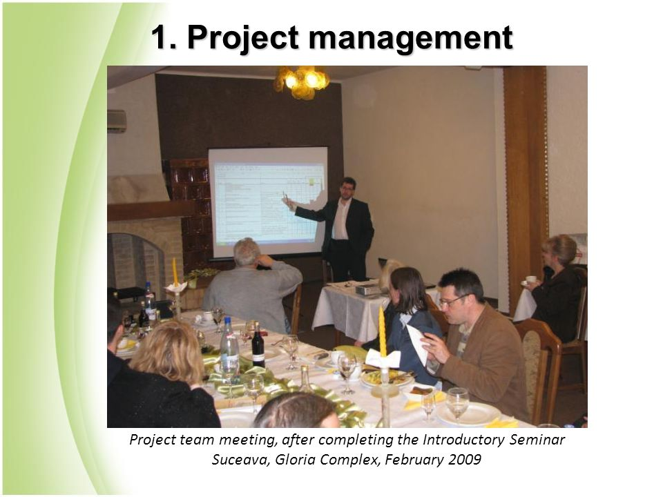 Project team meeting, after completing the Introductory Seminar Suceava, Gloria Complex, February 2009 1.
