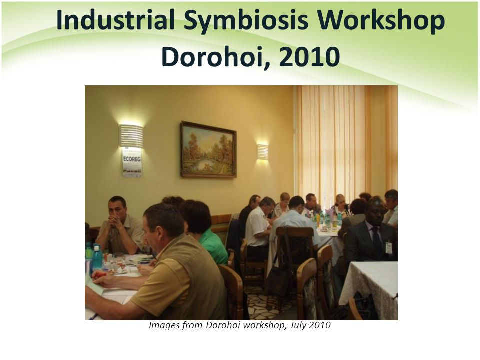 Images from Dorohoi workshop, July 2010 Industrial Symbiosis Workshop Dorohoi, 2010