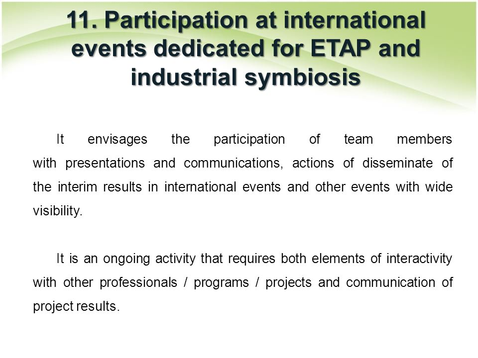 11. Participation at international events dedicated for ETAP and industrial symbiosis It envisages the participation of team members with presentation