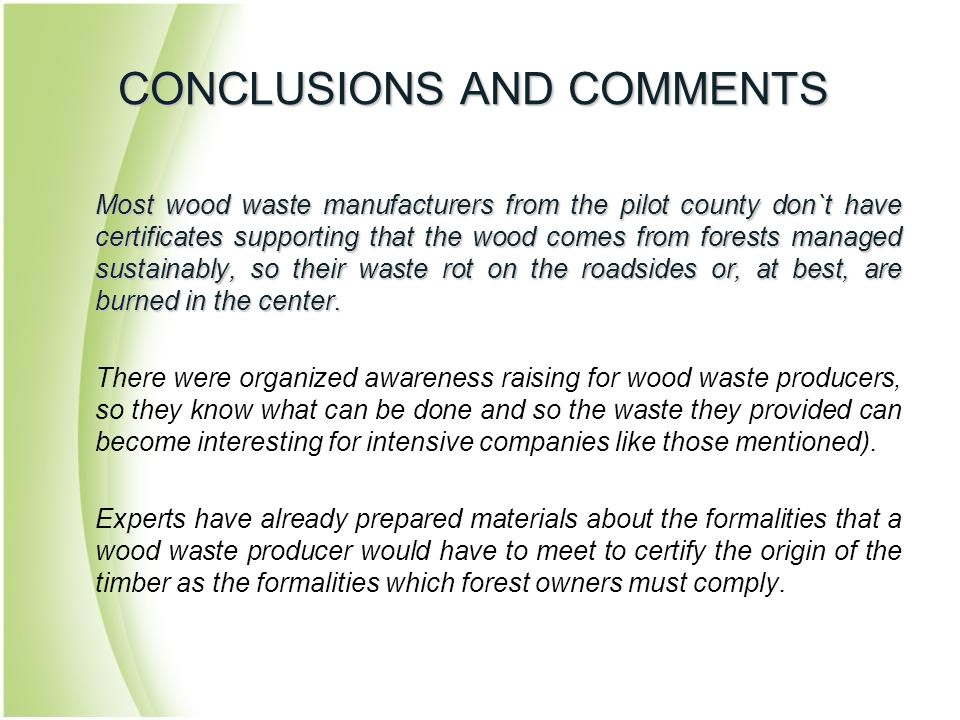 Most wood waste manufacturers from the pilot county don`t have certificates supporting that the wood comes from forests managed sustainably, so their