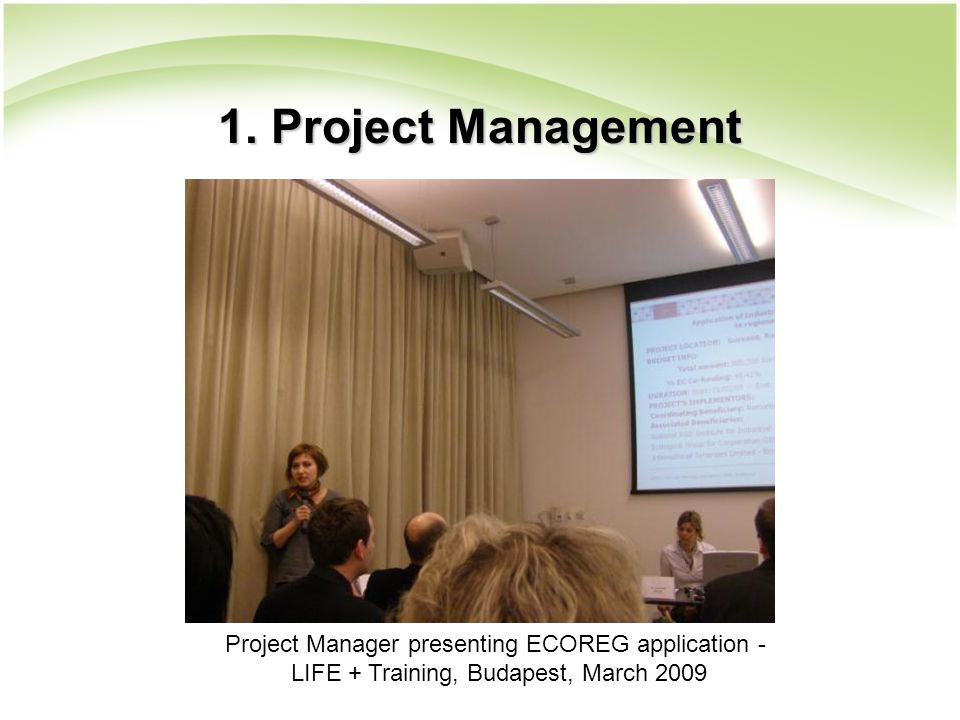 1. Project Management Project Manager presenting ECOREG application - LIFE + Training, Budapest, March 2009