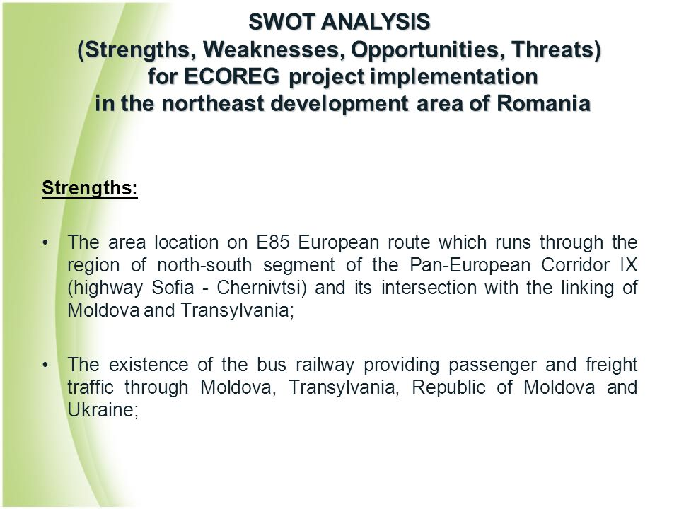 Strengths: The area location on E85 European route which runs through the region of north-south segment of the Pan-European Corridor IX (highway Sofia