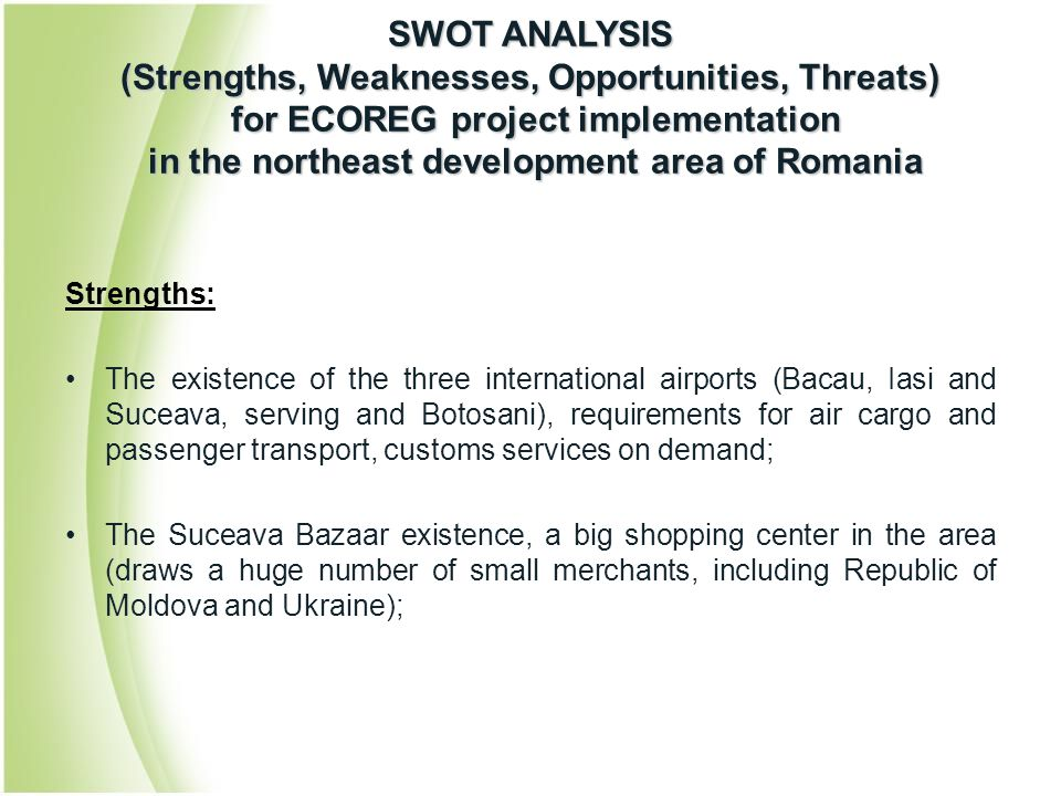Strengths: The existence of the three international airports (Bacau, Iasi and Suceava, serving and Botosani), requirements for air cargo and passenger