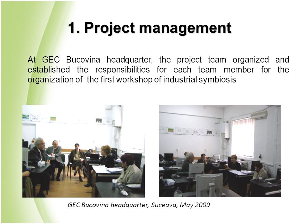 1. Project management At GEC Bucovina headquarter, the project team organized and established the responsibilities for each team member for the organi