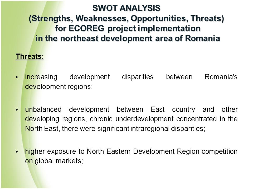 Threats: increasing development disparities between Romania's development regions; unbalanced development between East country and other developing re