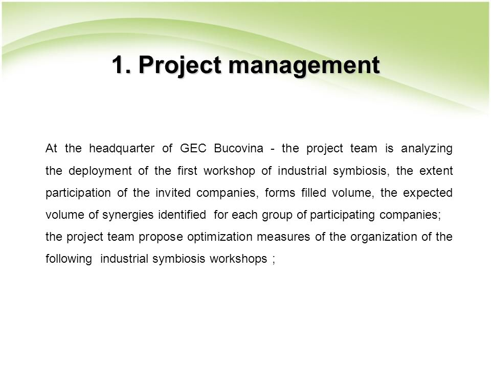 1. Project management At the headquarter of GEC Bucovina - the project team is analyzing the deployment of the first workshop of industrial symbiosis,