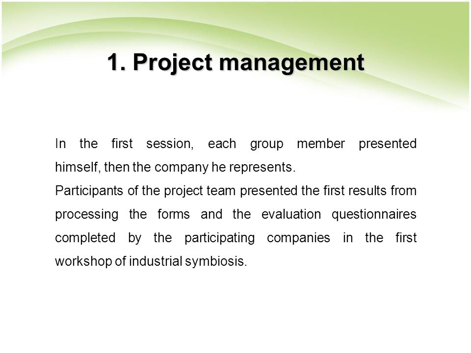 1. Project management In the first session, each group member presented himself, then the company he represents. Participants of the project team pres