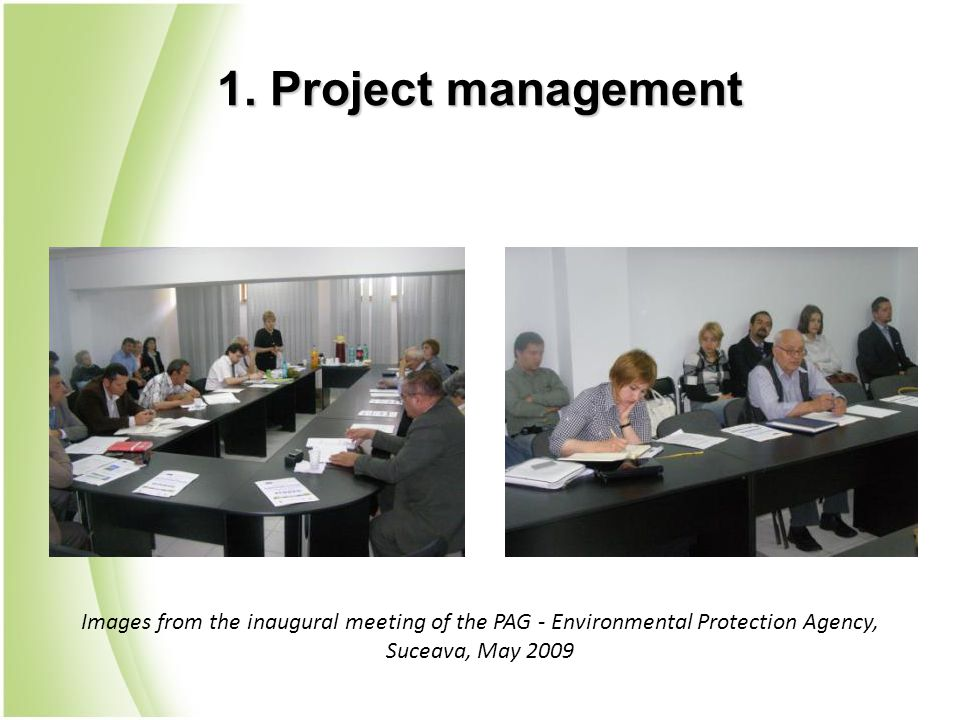 1. Project management Images from the inaugural meeting of the PAG - Environmental Protection Agency, Suceava, May 2009