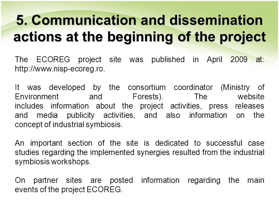 5. Communication and dissemination actions at the beginning of the project The ECOREG project site was published in April 2009 at: http://www.nisp-eco