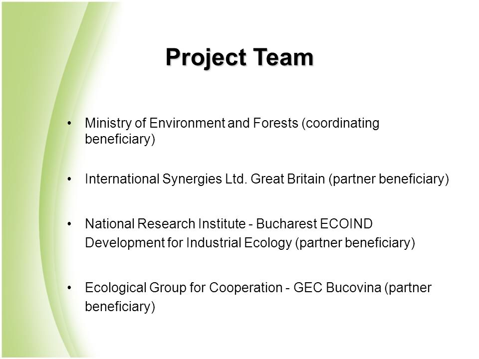 Project Team Ministry of Environment and Forests (coordinating beneficiary) International Synergies Ltd. Great Britain (partner beneficiary) National