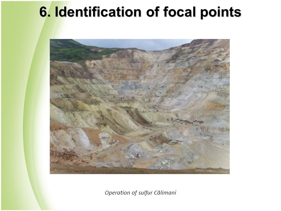 Operation of sulfur Călimani 6. Identification of focal points