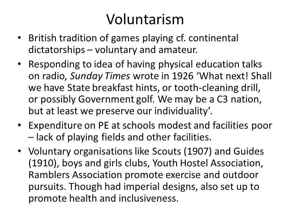 Voluntarism British tradition of games playing cf.