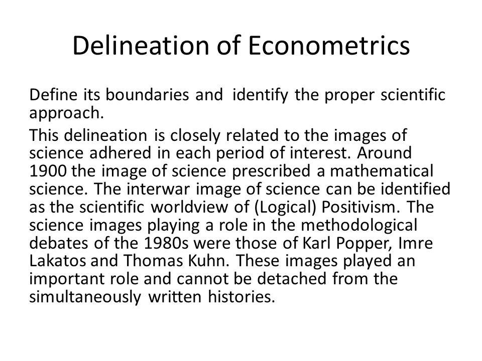 Delineation of Econometrics Define its boundaries and identify the proper scientific approach. This delineation is closely related to the images of sc